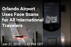 Orlando Airport Uses Face Scans for All International Travelers