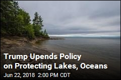 Trump Upends Policy on Protecting Lakes, Oceans