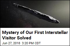 Mystery of Our First Interstellar Visitor Solved