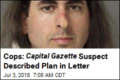 Cops: Capital Gazette Suspect Described Plan in Letter
