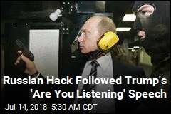 Russian Hack Followed Trump's 'Are You Listening' Speech