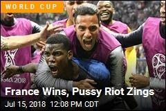 France Wins, Pussy Riot Zings