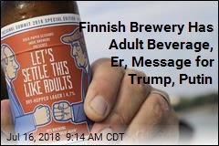 Finnish Brewery Has Adult Beverage, Er, Message for Trump, Putin
