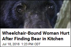 Wheelchair-Bound Woman Hurt After Finding Bear in Kitchen