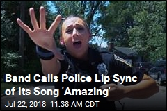 Band Calls Police Lip Sync of Its Song 'Amazing'