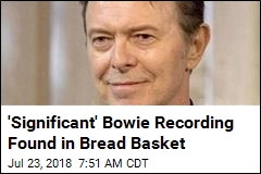 'Significant' Bowie Recording Found in Bread Basket