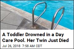 A Toddler Drowned in a Day Care Pool. Her Twin Just Died
