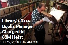 Library's Rare Books Manager Charged in $8M Heist