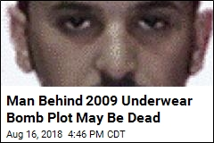 Man Behind 2009 Underwear Bomb Plot May Be Dead