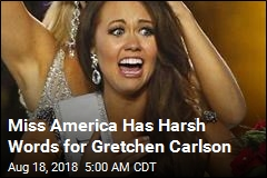 Miss America Has Harsh Words for Gretchen Carlson