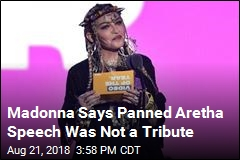 Madonna Says Panned Aretha Speech Was Not a Tribute
