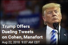 Trump Offers Dueling Tweets on Cohen, Manafort