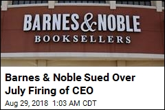 Barnes & Noble Sued Over July Firing of CEO