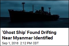 Mystery of 'Ghost Ship' Found Drifting Near Myanmar Solved