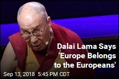 Dalai Lama Says 'Europe Belongs to the Europeans'