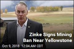 Zinke Signs Mining Ban Near Yellowstone