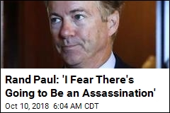 Rand Paul: 'I Fear There's Going to Be an Assassination'