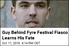 Guy Behind Fyre Festival Fiasco Learns His Fate