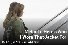 Melania Explains That 'I Really Don't Care' Jacket