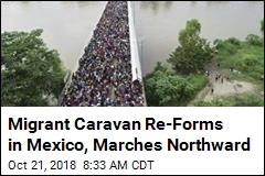 Migrant Caravan Re-Forms in Mexico, Marches Northward
