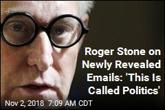 Roger Stone on Newly Revealed Emails: 'This Is Called Politics'