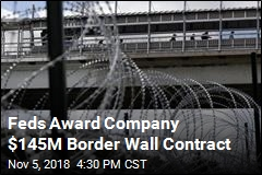 Feds Award Company $145M Border Wall Contract