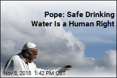 Pope: Safe Drinking Water Is a Human Right