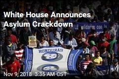 White House Announces Asylum Crackdown