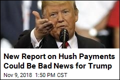 New Report on Hush Payments Could Be Bad News for Trump