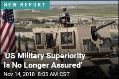 'US Military Superiority Is No Longer Assured'