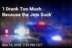 'I Drank Too Much Because the Jets Suck'