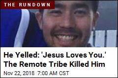 He Yelled: 'Jesus Loves You.' The Remote Tribe Killed Him