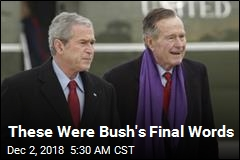 These Were Bush's Final Words
