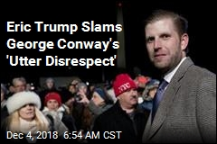 Eric Trump Slams George Conway's 'Utter Disrespect'