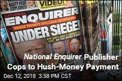 Publisher of National Enquirer Cops to Hush-Money Payment