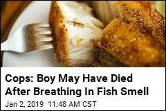 Cops: Boy May Have Died After Breathing In Fish Smell