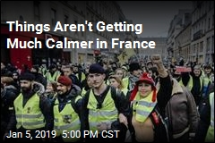 Things Aren't Getting Much Calmer in France