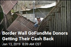 Border Wall GoFundMe Donors Getting Their Cash Back