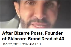 After Bizarre Posts, Founder of Skincare Brand Dead at 40
