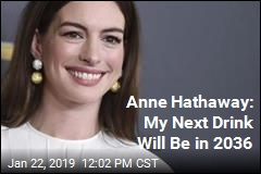 Dry January? Ha. Anne Hathaway Isn't Drinking Until 2036