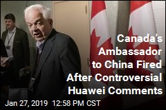 Canada's Ambassador to China Fired After Controversial Huawei Comments
