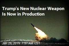 Trump's New Nuclear Weapon Is Now in Production