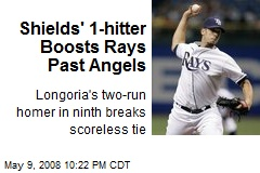 Shields' 1-hitter Boosts Rays Past Angels