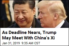 Trump, China's Xi May Meet Ahead of Deadline