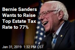 Bernie Sanders Wants to Raise Top Estate Tax Rate to 77%
