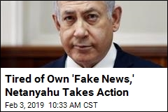 Now Netanyahu Is Going After 'Fake News'