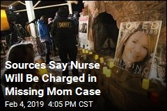 Sources Say Nurse Will Be Charged in Missing Mom Case