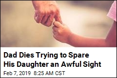 Dad Dies Trying to Spare His Daughter an Awful Sight