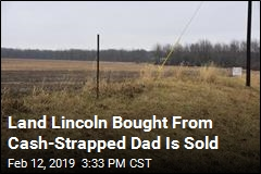 Land Lincoln Bought From Cash-Strapped Dad Is Sold