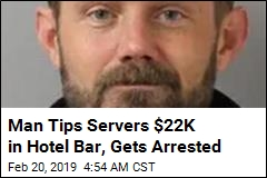 Man Arrested After Tipping $22K at Bar